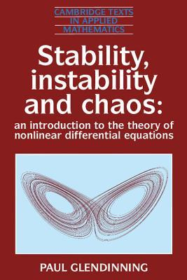 Stability, Instability and Chaos: An Introduction to the Theory of Nonlinear Differential Equations  by  Paul Glendinning