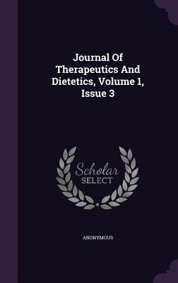 Journal of Therapeutics and Dietetics, Volume 1, Issue 3  by  Anonymous