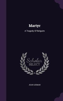 Martyr: A Tragedy of Belguim Jean Leeman