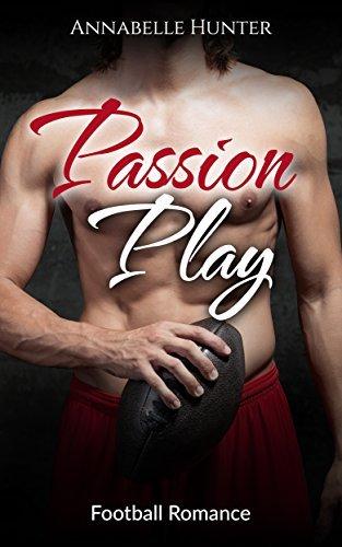 ROMANCE: Passion Play (Billionaire Alpha Male Football Romance) Annabelle Hunter