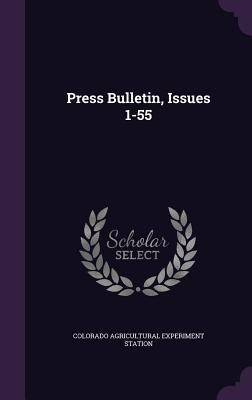 Press Bulletin, Issues 1-55 Colorado Agricultural Experiment Station