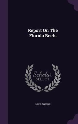Report on the Florida Reefs Louis Agassiz