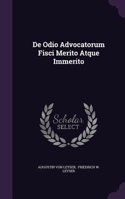 de Odio Advocatorum Fisci Merito Atque Immerito  by  Augustin von Leyser