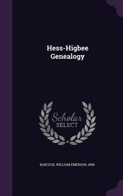 Hess-Higbee Genealogy William Emerson Babcock