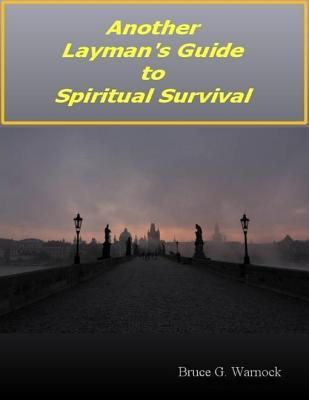 Another Laymans Guide to Spiritual Survival  by  Bruce Warnock