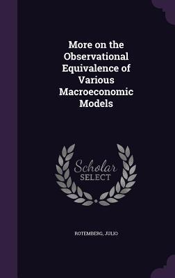 More on the Observational Equivalence of Various Macroeconomic Models Julio Rotemberg