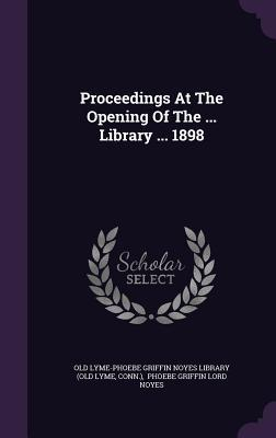 Proceedings at the Opening of the ... Library ... 1898  by  Conn )