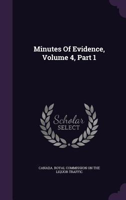 Minutes of Evidence, Volume 4, Part 1 Canada Royal Commission on the Liquor T