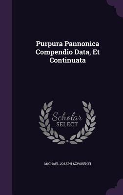 Purpura Pannonica Compendio Data, Et Continuata Michael Joseph Szvorenyi