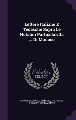 Lettere Italiane E Tedesche Sopra Le Notabili Particolaritla ... Di Monaco Giovanni Lodovico Bianconi