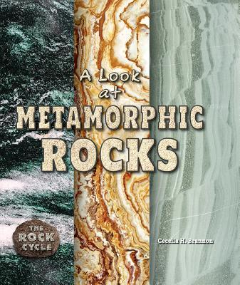 A Look at Metamorphic Rocks  by  Cecelia Brannon
