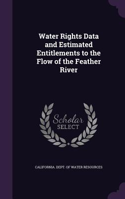 Water Rights Data and Estimated Entitlements to the Flow of the Feather River  by  California Dept of Water Resources