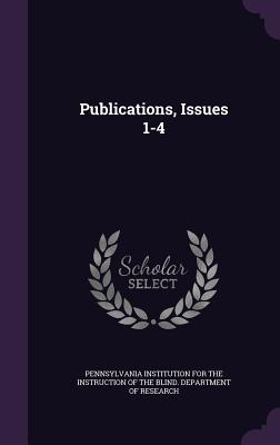 Publications, Issues 1-4 Pennsylvania Institution for the Instruc