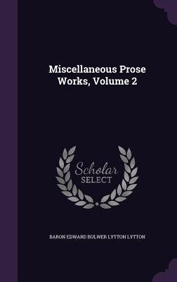Miscellaneous Prose Works, Volume 2  by  Baron Edward Bulwer Lytton Lytton