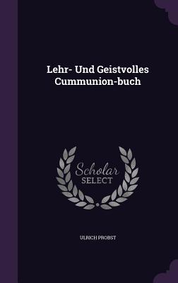 Lehr- Und Geistvolles Cummunion-Buch  by  Ulrich Probst