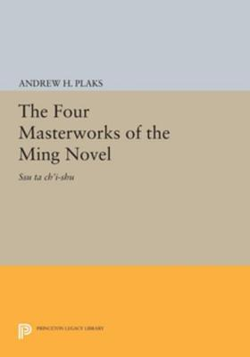 The Four Masterworks of the Ming Novel: Ssu Ta Chi-Shu  by  Andrew H Plaks