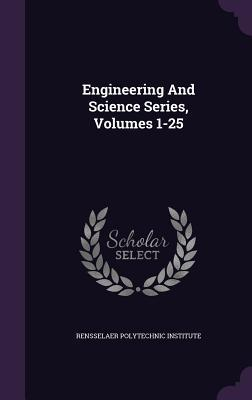 Engineering and Science Series, Volumes 1-25 Rensselaer Polytechnic Institute