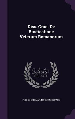 Diss. Grad. de Rusticatione Veterum Romanorum  by  Petrus Ekerman