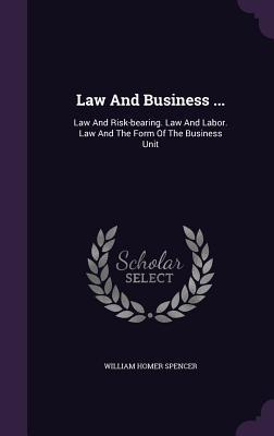 Law and Business ...: Law and Risk-Bearing. Law and Labor. Law and the Form of the Business Unit William Homer Spencer