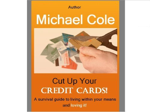 Cut up your credit cards! Michael Cole