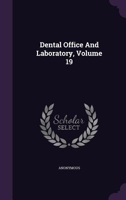 Dental Office and Laboratory, Volume 19  by  Anonymous