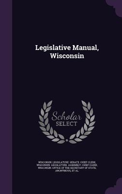 Legislative Manual, Wisconsin  by  Wisconsin Legislature Senate Chief CL