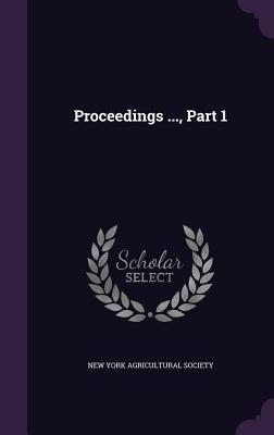 Proceedings ..., Part 1  by  New York Agricultural Society