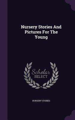 Nursery Stories and Pictures for the Young Nursery Stories