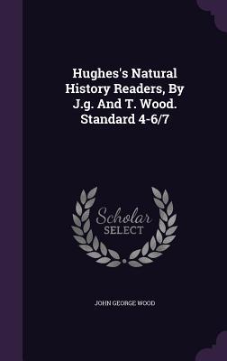 Hughess Natural History Readers, J.G. and T. Wood. Standard 4-6/7 by John George Wood