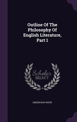 Outline of the Philosophy of English Literature, Part 1  by  Greenough White