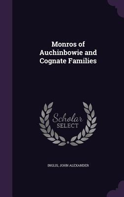 Monros of Auchinbowie and Cognate Families  by  John Alexander Inglis