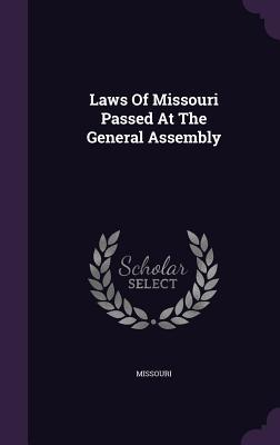 Laws of Missouri Passed at the General Assembly  by  Missouri