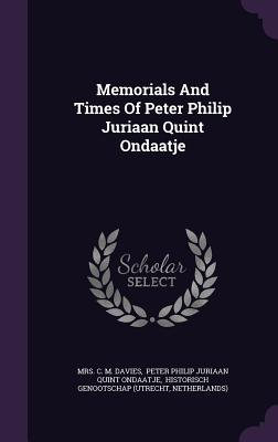 Memorials and Times of Peter Philip Juriaan Quint Ondaatje  by  Mrs C M Davies