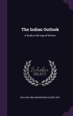The Indian Outlook: A Study in the Way of Service  by  William Edward Sladen Holland