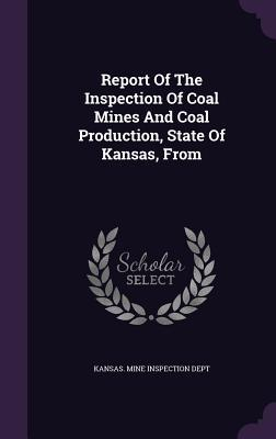 Report of the Inspection of Coal Mines and Coal Production, State of Kansas, from Kansas Mine Inspection Dept
