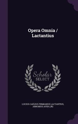 Opera Omnia / Lactantius  by  Lucius Caelius Firmianus Lactantius