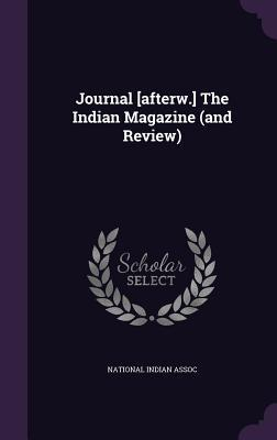 Journal [Afterw.] the Indian Magazine National Indian Assoc