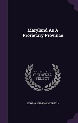 Maryland as a Prorietary Province  by  Newton Dennison Mereness