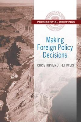 Making Foreign Policy Decisions: Presidential Briefings Christopher J Fettweis