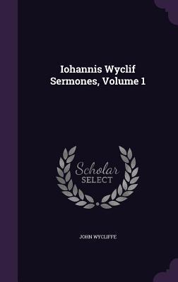 Iohannis Wyclif Sermones, Volume 1  by  John Wycliffe