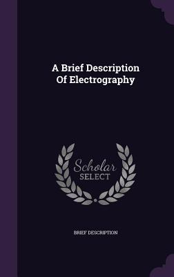 A Brief Description of Electrography Brief Description