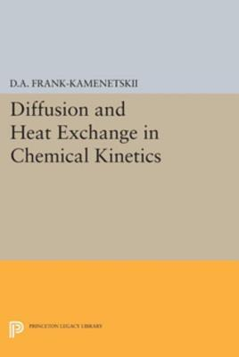 Diffusion and Heat Exchange in Chemical Kinetics  by  David Albertovich Frank-Kamenetskii