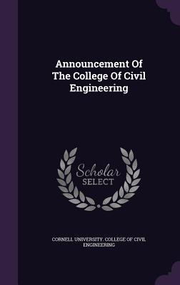 Announcement of the College of Civil Engineering  by  Cornell University College of Civil Eng