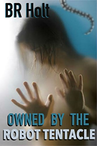 Owned  by  the Robot Tentacle by B. R. Holt