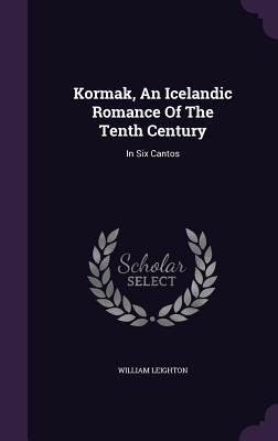 Kormak, an Icelandic Romance of the Tenth Century: In Six Cantos  by  William Leighton