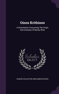 Oinos Krithinos: A Dissertation Concerning the Origin and Antiquity of Barley Wine Samuel Rolleston