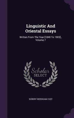 Linguistic and Oriental Essays: Written from the Year [1840 to 1903]., Volume 7  by  Robert Needham Cust