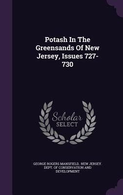 Potash in the Greensands of New Jersey, Issues 727-730  by  George Rogers Mansfield