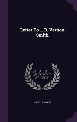 Letter to ... R. Vernon Smith Robert Torrens