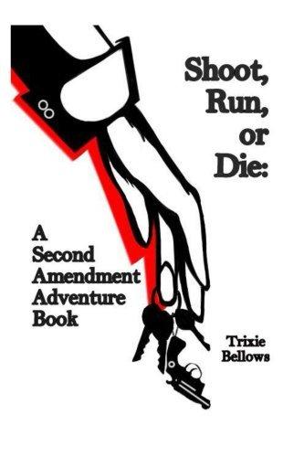 Shoot, Run, or Die: A Second Amendment Adventure Book  by  Trixie Bellows
